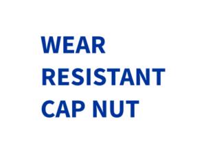 WEAR RESISTANT CAP NUT